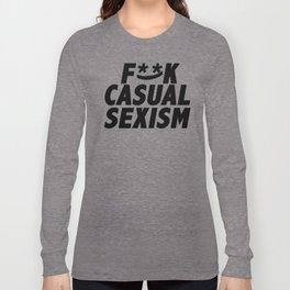 F**k Casual Sexism Long Sleeve T-shirt