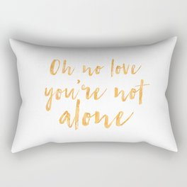 Oh no love, you're not alone Rectangular Pillow