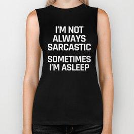I'm Not Always Sarcastic Sometimes I'm Asleep (Black and White) Biker Tank