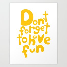 Don't Forget To Have Fun | Sunny Yellow on White | Motivational Typography Art Print