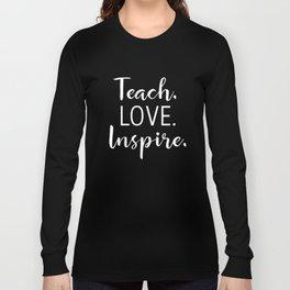Teachers Teach Love Inspire for Teaching Men Women teacher t-shirts Long Sleeve T-shirt