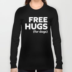 Free Hugs Dogs Funny Quote Long Sleeve T-shirt