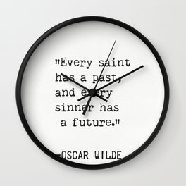 """""""Every saint has a past, and every sinner has a future."""" Wall Clock"""