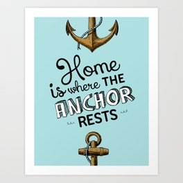 Home is where the anchor rests. (Color) Art Print