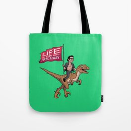 Life (UHHH) Finds A Way Tote Bag