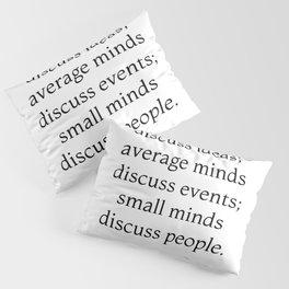 Great minds discuss ideas - Eleanor Roosevelt Quote Pillow Sham