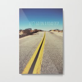 Let's go on a roadtrip... Metal Print