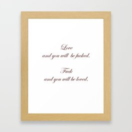 Love and you will be fucked. Fuck and you will be loved. Framed Art Print