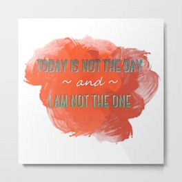 Today is Not the Day Metal Print