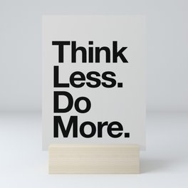 Think Less Do More black and white inspirational wall art typography poster design home decor Mini Art Print