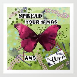 Spread Your Wings and Fly Art Print
