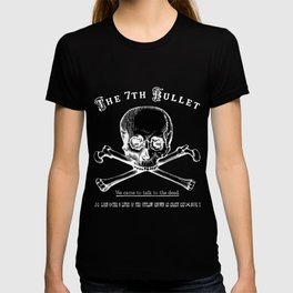The 7th Bullet - We came to talk to the dead T-shirt