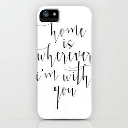 Love Quote, Home Is Wherever I Am With You, Love Print, Love Gift, Home Is Where, Typography Print, iPhone Case