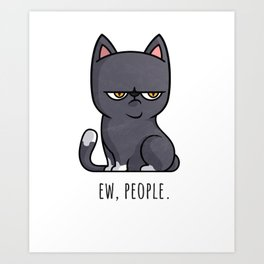 Cute Anti-social Grumpy Kitten, Ew People  Art Print