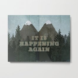 It Is Happening Again Metal Print