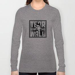 AMERICA : Ronald Regan : Tear Down This Wall Long Sleeve T-shirt
