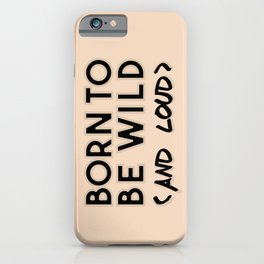 Wild and loud iPhone Case
