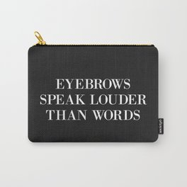 Eyebrows Louder Words Funny Quote Carry-All Pouch