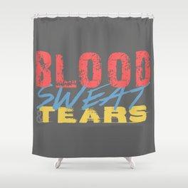 Blood, Sweat, & Tears Shower Curtain