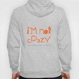 I'm not crazy Hoody