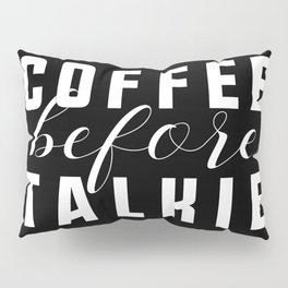 Coffee Before Talkie Pillow Sham