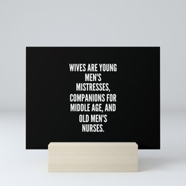 Wives are young men s mistresses companions for middle age and old men s nurses Mini Art Print
