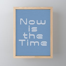 Now is the Time Framed Mini Art Print