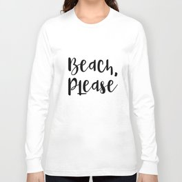 Beach, Please Long Sleeve T-shirt