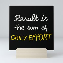 Result is the sum of daily effort Mini Art Print
