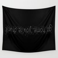 drunk Wall Tapestries featuring go home you're drunk by J ō v