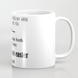 Life Would Be A Lot Easier If You Did Coffee Mug