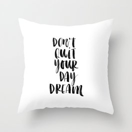 Don't Quit Your Daydream black and white typography poster design home decor bedroom wall art Throw Pillow