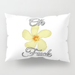 Oh Fuck [with Oleander] Pillow Sham
