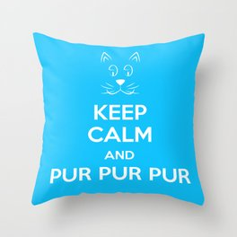 Keep Calm and Pur Pur Pur Throw Pillow