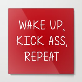 Wake Up, Kick Ass, Repeat Metal Print