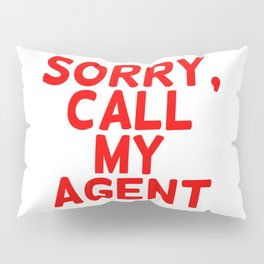 Sorry, call my agent. Pillow Sham