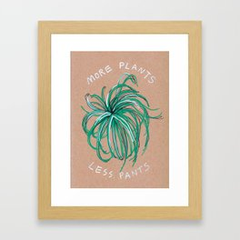More Plants Less Pants Framed Art Print