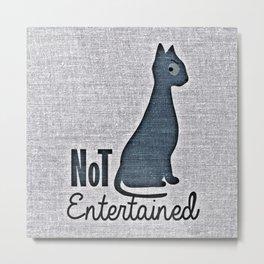 Not Entertain (Funny Cat) Metal Print