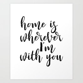 Home is wherever im with you, typography print, printable quote, quote poster, home sweet home, blac Art Print