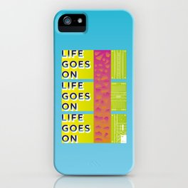 Life goes on iPhone Case