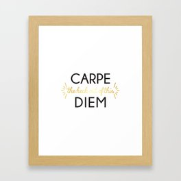 Carpe (the heck out of this) Diem Framed Art Print