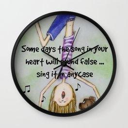 Some days the song on your heart will sound false ... Wall Clock