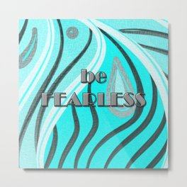 be FEARLESS teal Metal Print