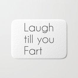 Laugh till you Fart Bath Mat