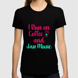 I Run on Coffee and Jazz Music Appreciation Quote T-shirt