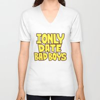 arya V-neck T-shirts featuring I only date bad boy - Lucy by Arya