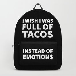 I Wish I Was Full of Tacos Instead of Emotions (Black & White) Backpack