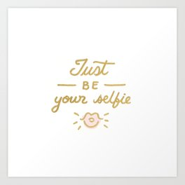 Just be your selfie  Art Print