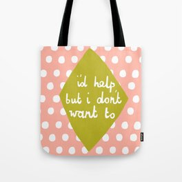 I'd help but i dont want to Tote Bag