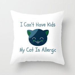 I Can't Have Kids My Cat Is Allergic Throw Pillow